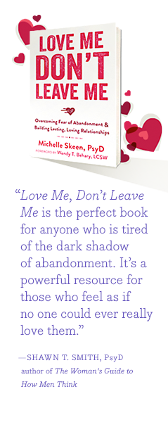 Love Me, Don't Leave Me is the perfect book for anyone who is tired of the dark shadow of abandonment. It's a powerful resource for those who feel as if no one could ever really love them. - Shawn T. Smith, PsyD, author of The Woman's Guide to How Men Think