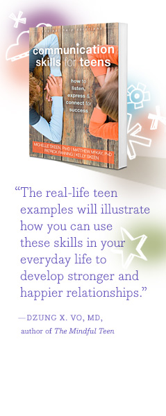 """The real-life teen examples will illustrate how you can use these skills in your everyday life to develop stronger and happier relationships."" - DZUNG X. VO, MD"